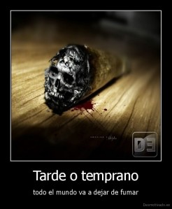 desmotivado.es_Tarde-o-temprano-todo-el-mundo-va-a-dejar-de-fumar_130927329654